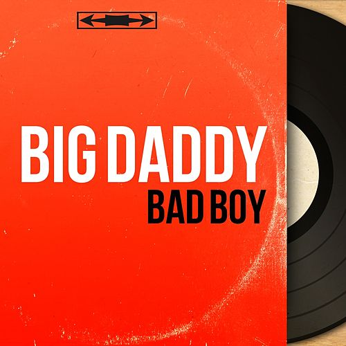 Bad Boy (Mono Version) by Big Daddy