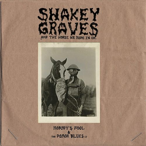 Shakey Graves: And The Horse He Rode In On (Nobody's Fool and The Donor Blues EP) de Shakey Graves