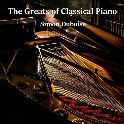 The Greats of Classical Piano by Simon DuBoise