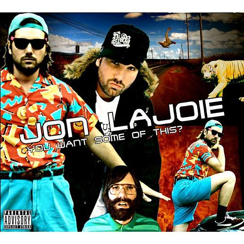 You Want Some Of This? de Jon Lajoie