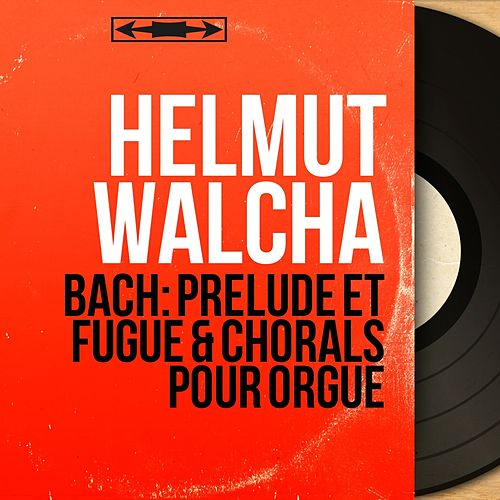 Bach: Prélude et fugue & Chorals pour orgue (Mono Version) by Helmut Walcha