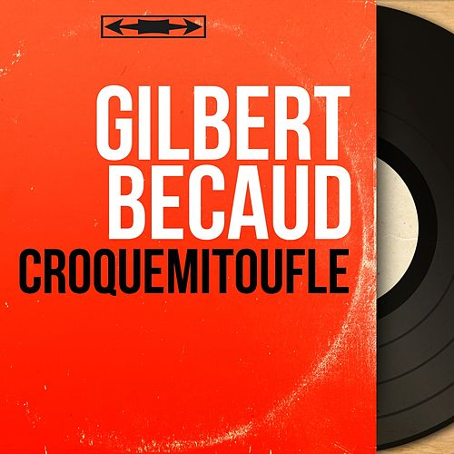 Croquemitoufle (Mono Version) de Gilbert Becaud