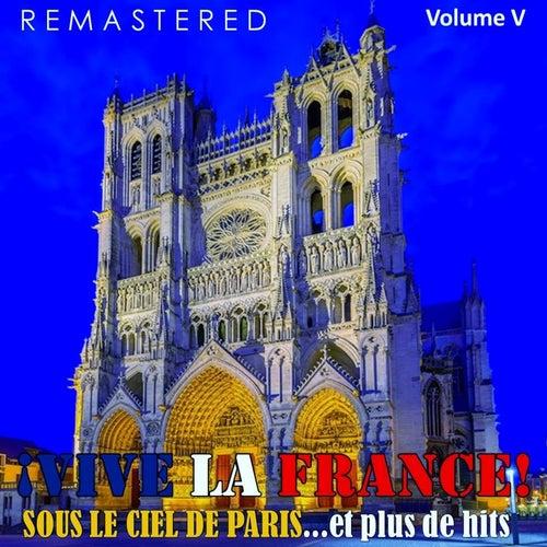 ¡Vive la France!, Vol. 5 - Sous le ciel de Paris... et plus de hits (Remastered) de Various Artists