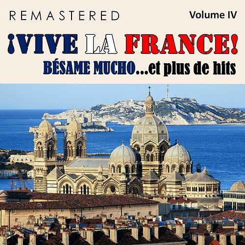 ¡Vive la France!, Vol. 4 - Bésame mucho... et plus de hits (Remastered) de Various Artists