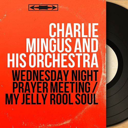 Wednesday Night Prayer Meeting / My Jelly Rool Soul (Mono Version) di Charlie Mingus