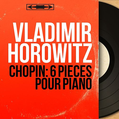 Chopin: 6 Pièces pour piano (Mono Version) von Vladimir Horowitz
