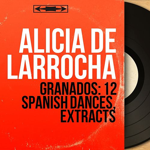 Granados: 12 Spanish Dances, Extracts (Mono Version) de Alicia De Larrocha