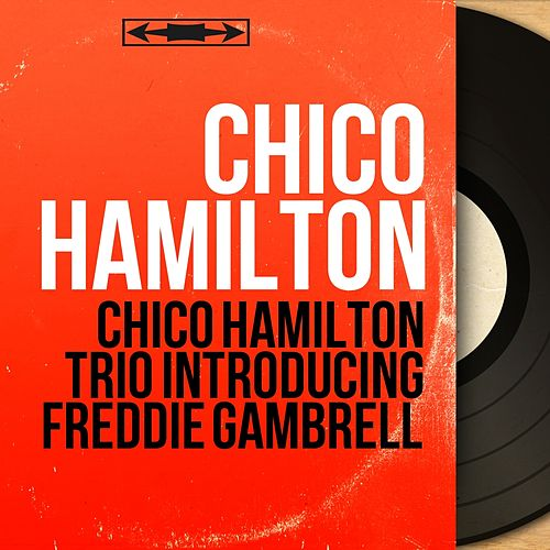 Chico Hamilton Trio Introducing Freddie Gambrell (Mono Version) by Chico Hamilton