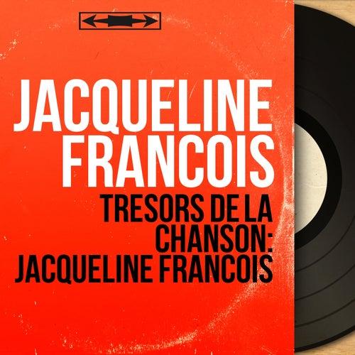 Trésors de la chanson: Jacqueline François (Mono Version) by Jacqueline François