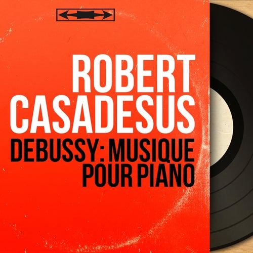 Debussy: Musique pour piano (Mono Version) de Robert Casadesus