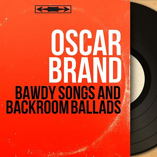 Bawdy Songs and Backroom Ballads (Stereo Version) van Oscar Brand