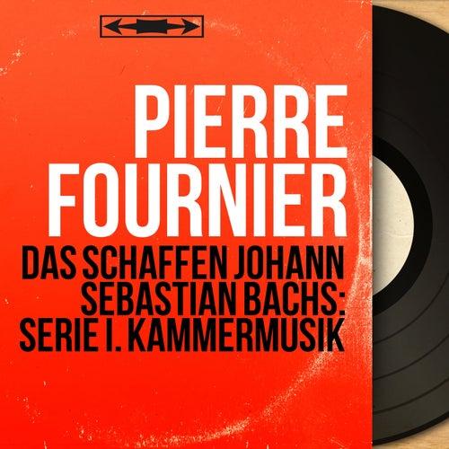 Das Schaffen Johann Sebastian Bachs: Serie I. Kammermusik (Stereo Version) von Pierre Fournier