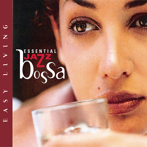 Easy Living Series: Essential Jazz Bossa by Various Artists
