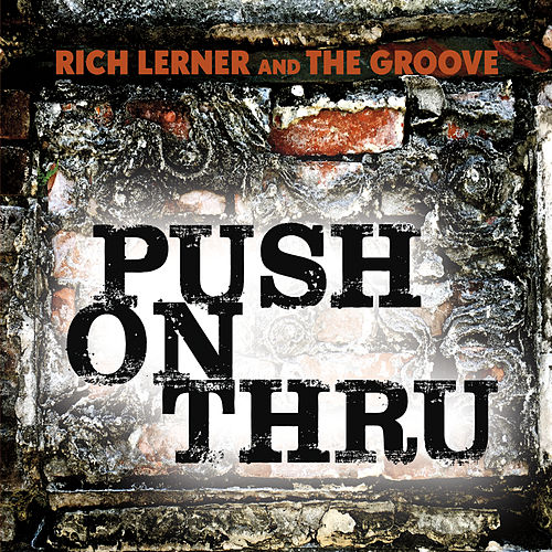 Push on Thru by Rich Lerner & The Groove