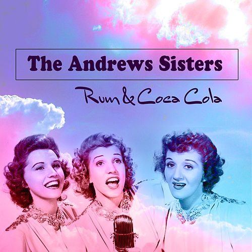 Rum & Coca Cola by The Andrews Sisters