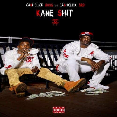 Kane Shit by Cash Click Boog