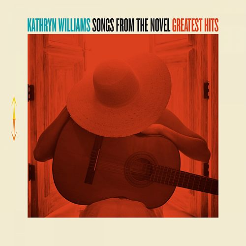 Songs from the Novel Greatest Hits von Kathryn Williams