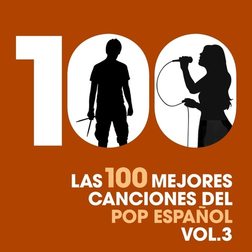 Las 100 mejores canciones del Pop Español, Vol. 3 de Various Artists