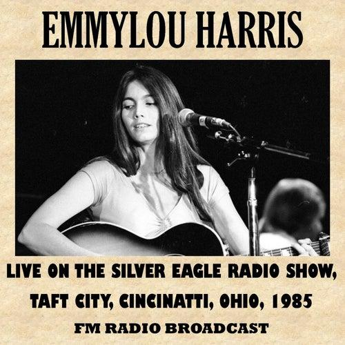 Silver Eagle Radio Show, Taft Theatre, Cincinatti, Ohio, 1985 (Fm Radio Broadcast) by Emmylou Harris