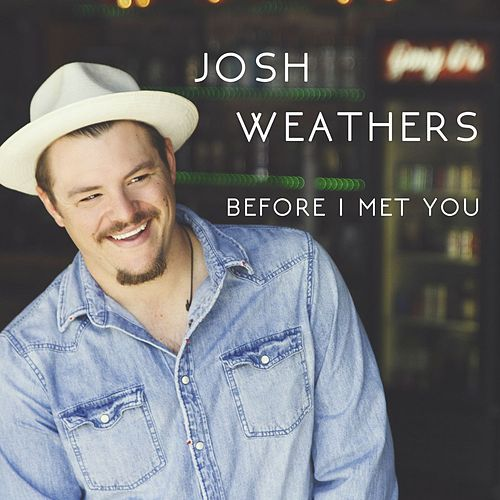 Before I Met You de Josh Weathers