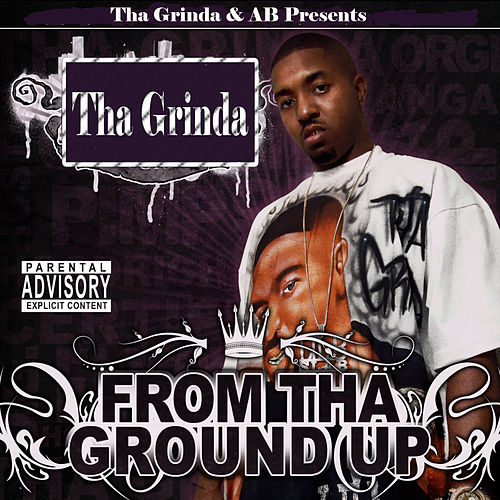 From tha Ground Up by Lil B Tha Grinda
