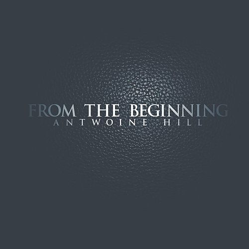 From the Beginning by Antwoine Hill