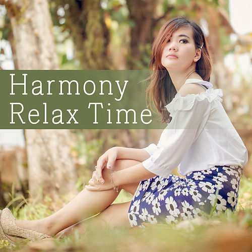 Harmony Relax Time – New Age 2017, Helpful for Rest, Deep Relaxation, Manage Stress, Feel Inner Power by Asian Traditional Music