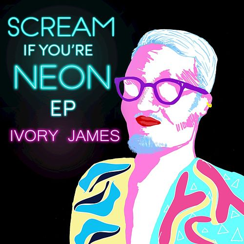 Scream If You're Neon by Ivory James