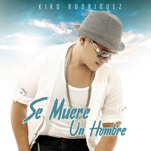 Se Muere un Hombre de Kiko Rodriguez