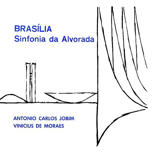Brasília: Sinfonia da Alvorada (Suite for the Opening Ceremony of the New City of Brasilia, April 1960) de Vinicius De Moraes