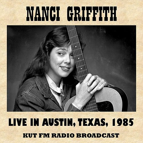 Live in Austin, Texas, 1985 (Fm Radio Broadcast) de Nanci Griffith