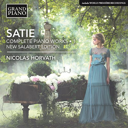 Satie: Complete Piano Works, Vol. 1 by Nicolas Horvath