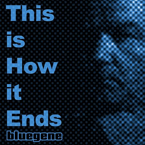 This Is How It Ends by Blue Gene
