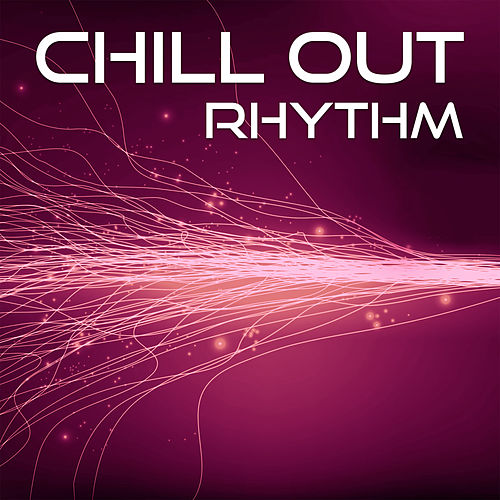 Chill Out Rhythm – Calming Chill Out Music, Sounds to Relax, Summer Sun, Sensual Vibes von Ibiza Chill Out