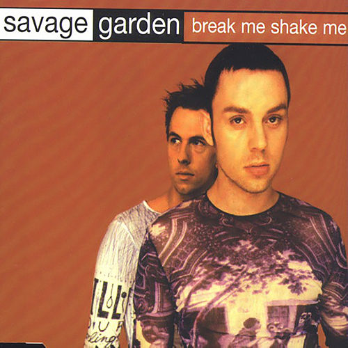 Break Me, Shake Me by Savage Garden