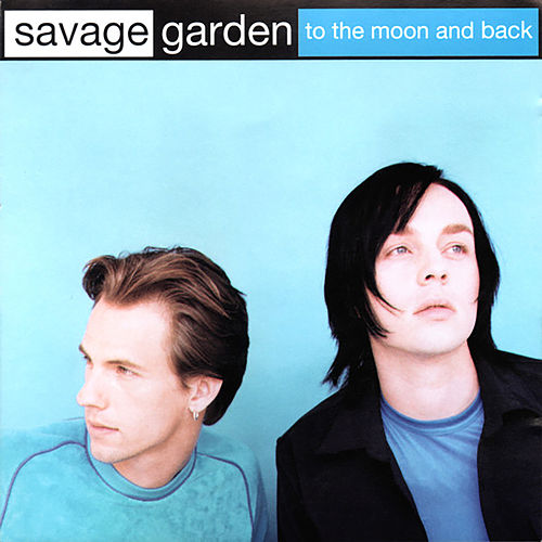 To the Moon and Back by Savage Garden