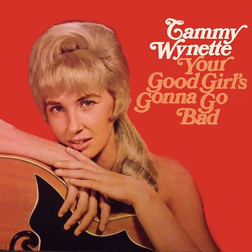 Your Good Girl's Gonna Go Bad von Tammy Wynette