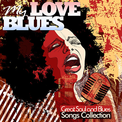 My Love Blues: Great Soul and Blues Songs Collection (Original Versions) de Various Artists
