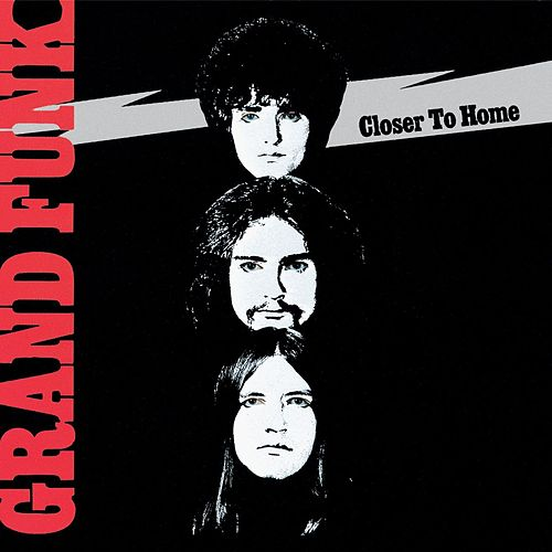 Closer To Home (Remastered) by Grand Funk Railroad