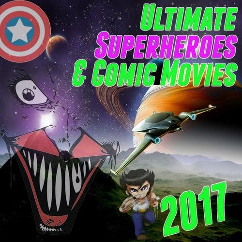 Ultimate Superheroes & Comic Movies 2017 by Various Artists