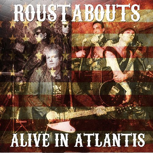 Alive in Atlantis von The Roustabouts