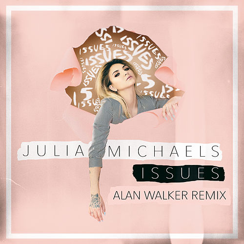 Issues (Alan Walker Remix) de Julia Michaels