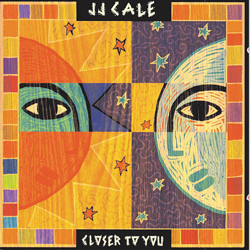 Closer To You by JJ Cale