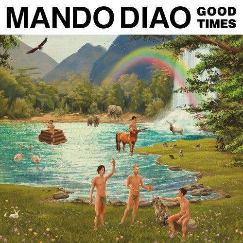 Good Times von Mando Diao