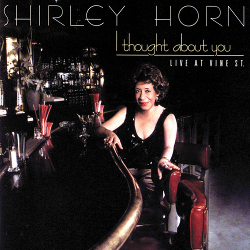 I Thought About You (Live At Vine St.) by Shirley Horn