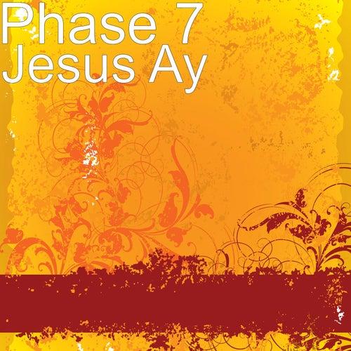 Jesus Ay de Phase 7