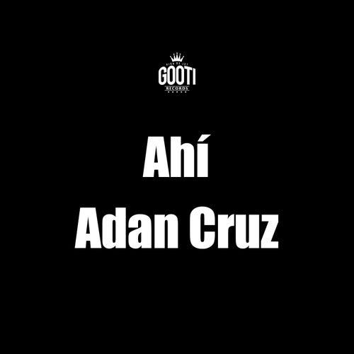 Ahí de Adan Cruz