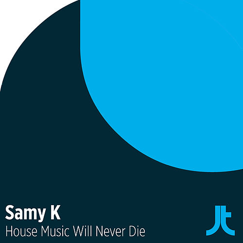 House Music Will Never Die by Samy K