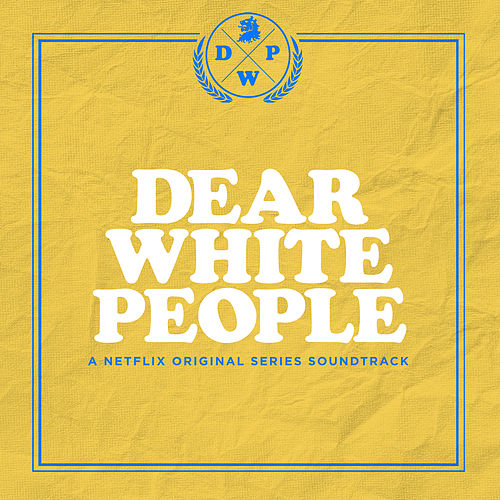 Dear White People (A Netflix Original Series Soundtrack) by Various Artists