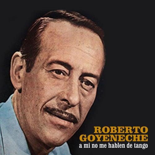 A Mi No Me Hablen de Tango de Roberto Goyeneche